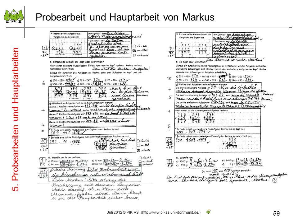 Probearbeit und Hauptarbeit von Markus 59 Juli 2012 © PIK AS (http://www.pikas.uni-dortmund.de/) 5. Probearbeiten und Hauptarbeiten