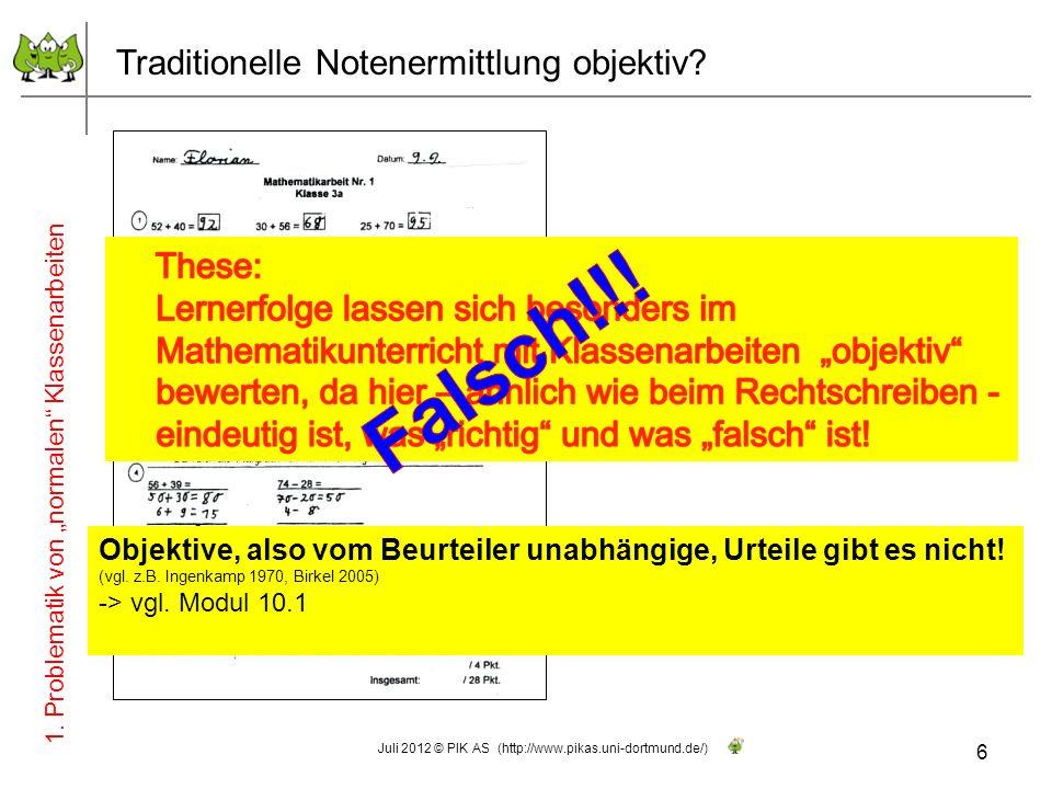 6 Juli 2012 © PIK AS (http://www.pikas.uni-dortmund.de/) Traditionelle Notenermittlung objektiv? 1. Problematik von normalen Klassenarbeiten Objektive