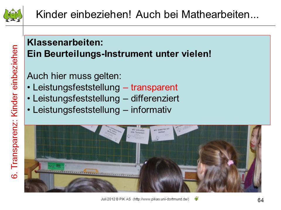 z.B. mit der Unterrichtsreihe Wir schreiben Mathearbeiten wie die Großen! (vgl. Haus 10 – UM) 64 Juli 2012 © PIK AS (http://www.pikas.uni-dortmund.de/