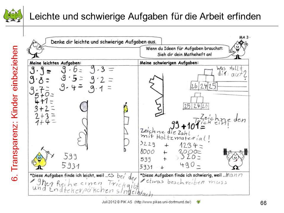 Leichte und schwierige Aufgaben für die Arbeit erfinden 66 Juli 2012 © PIK AS (http://www.pikas.uni-dortmund.de/) 6. Transparenz: Kinder einbeziehen