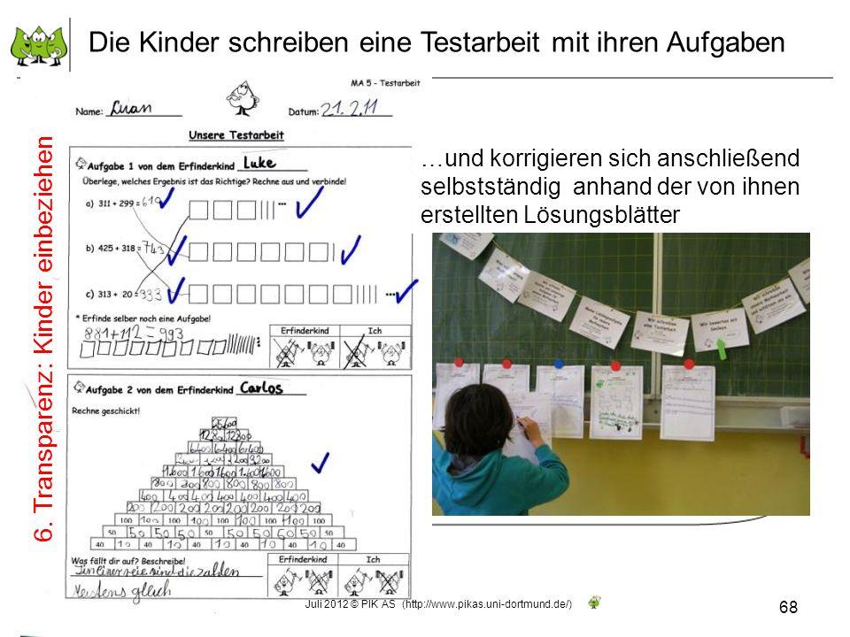 Die Kinder schreiben eine Testarbeit mit ihren Aufgaben 68 Juli 2012 © PIK AS (http://www.pikas.uni-dortmund.de/) 6. Transparenz: Kinder einbeziehen …
