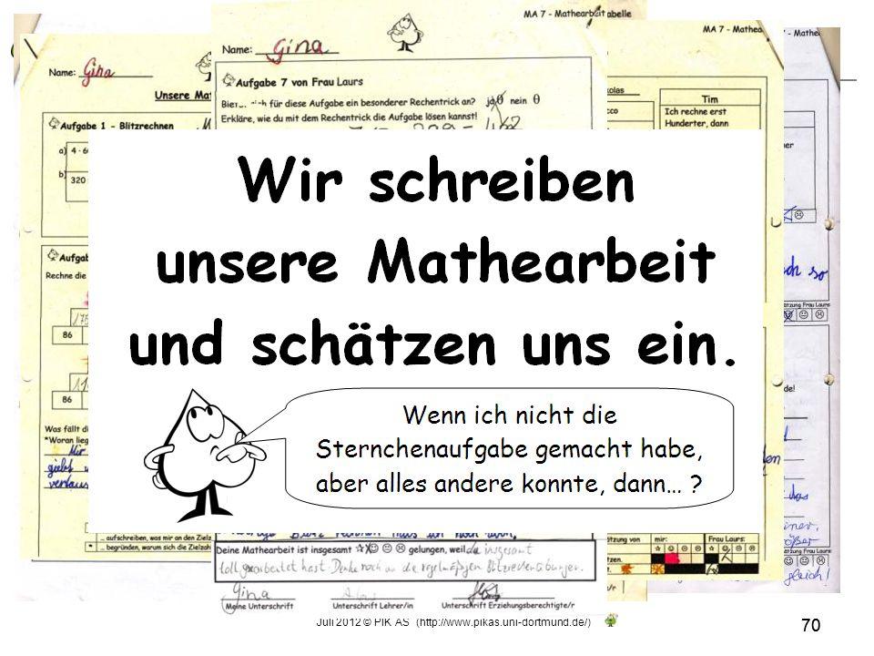 Juli 2012 © PIK AS (http://www.pikas.uni-dortmund.de/) 70 6. Transparenz: Kinder einbeziehen 70 Die Kinder schreiben ihre Mathearbeit