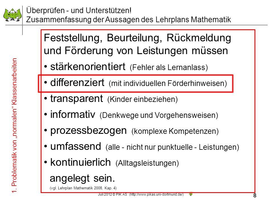 8 Juli 2012 © PIK AS (http://www.pikas.uni-dortmund.de/) 8 Überprüfen - und Unterstützen! Zusammenfassung der Aussagen des Lehrplans Mathematik Festst