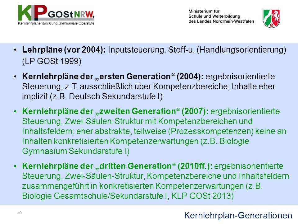 10 Lehrpläne (vor 2004): Inputsteuerung, Stoff-u. (Handlungsorientierung) (LP GOSt 1999) Kernlehrpläne der ersten Generation (2004): ergebnisorientier