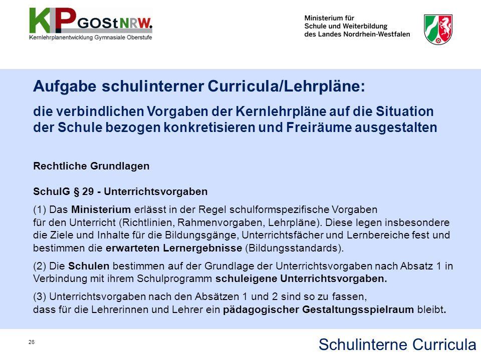 Aufgabe schulinterner Curricula/Lehrpläne: die verbindlichen Vorgaben der Kernlehrpläne auf die Situation der Schule bezogen konkretisieren und Freirä