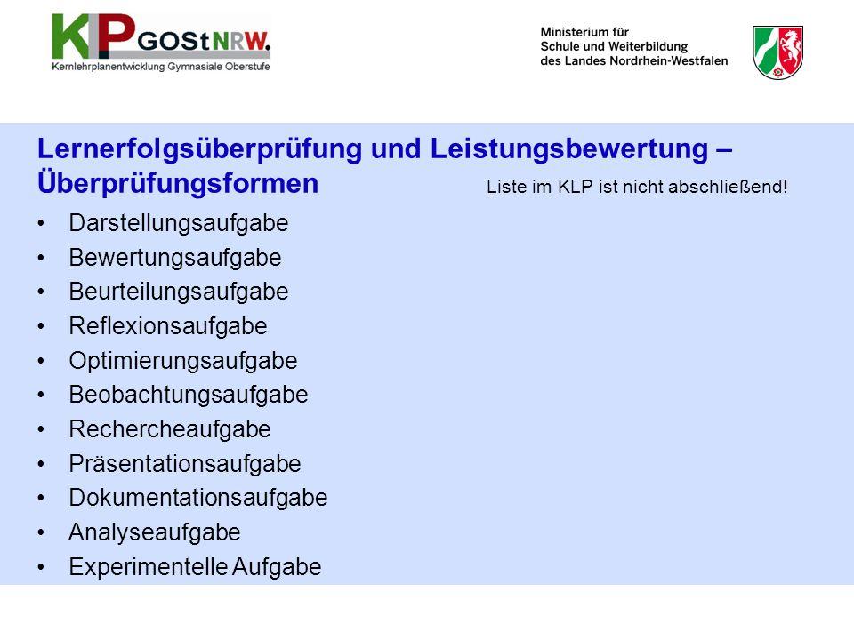 Lernerfolgsüberprüfung und Leistungsbewertung – Überprüfungsformen Liste im KLP ist nicht abschließend! Darstellungsaufgabe Bewertungsaufgabe Beurteil