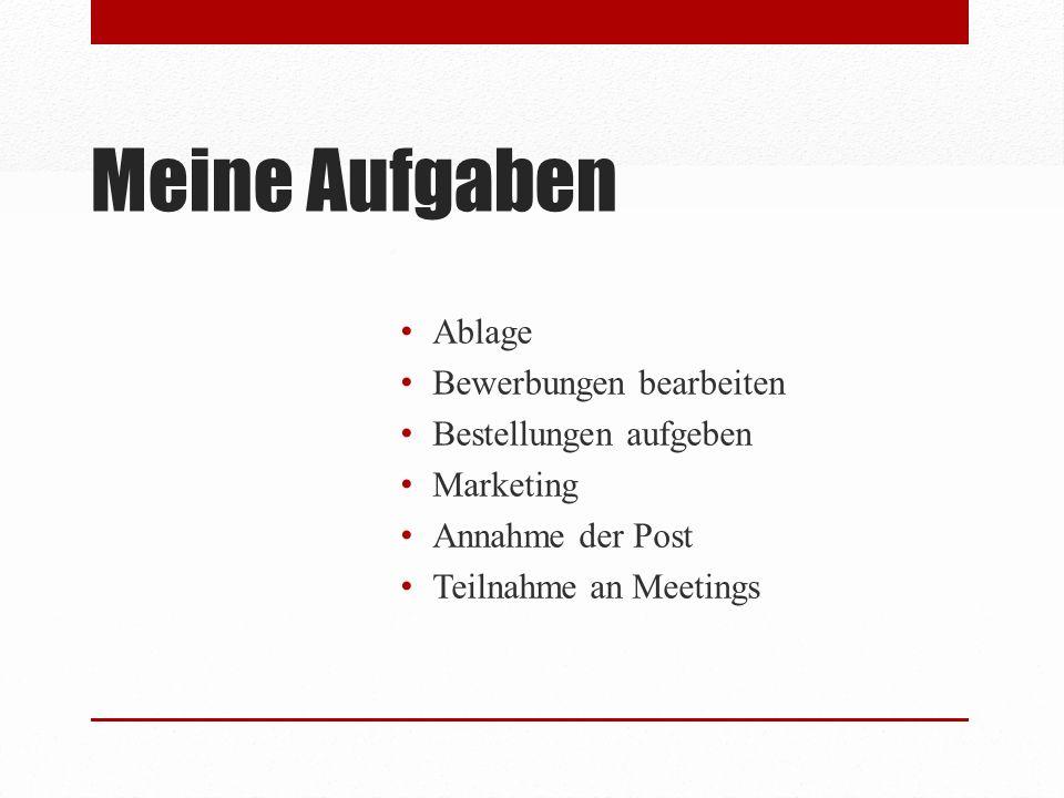 Meine Aufgaben Ablage Bewerbungen bearbeiten Bestellungen aufgeben Marketing Annahme der Post Teilnahme an Meetings