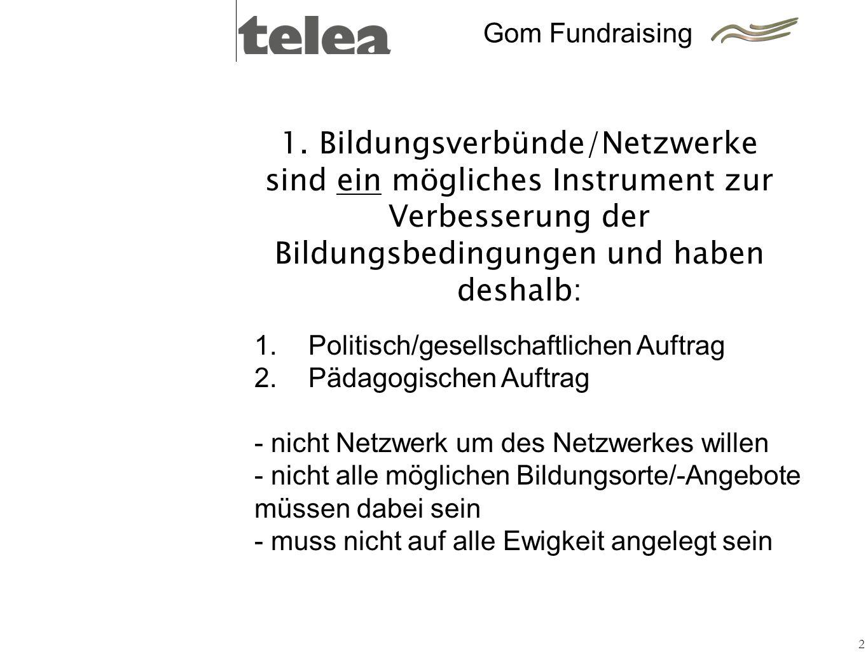1. Bildungsverbünde/Netzwerke sind ein mögliches Instrument zur Verbesserung der Bildungsbedingungen und haben deshalb: 2 Politisch/gesellschaftlichen