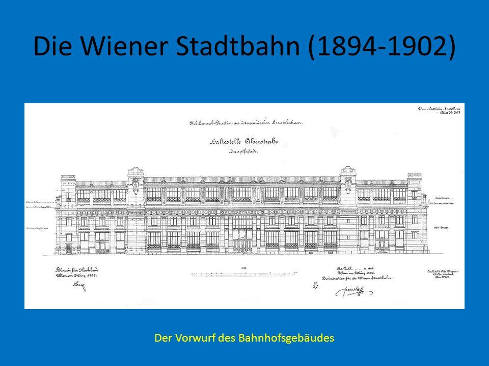 Die Wiener Stadtbahn (1894-1902) Der Vorwurf des Bahnhofsgebäudes
