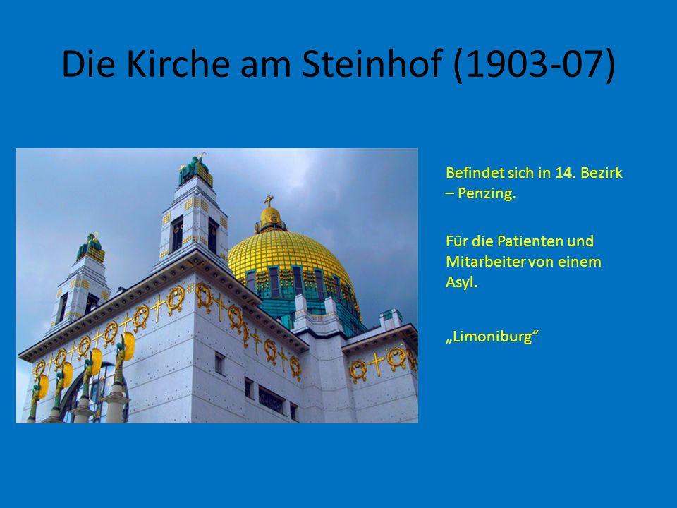 Die Kirche am Steinhof (1903-07) Befindet sich in 14. Bezirk – Penzing. Für die Patienten und Mitarbeiter von einem Asyl. Limoniburg