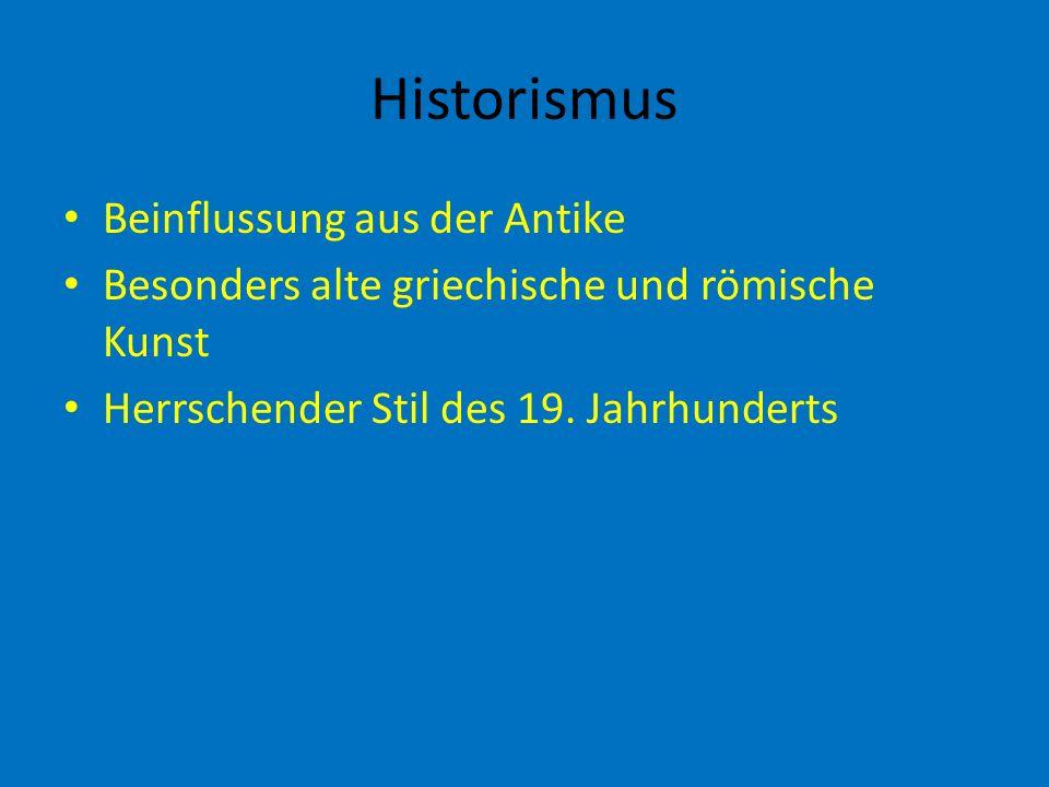Historismus Beinflussung aus der Antike Besonders alte griechische und römische Kunst Herrschender Stil des 19. Jahrhunderts