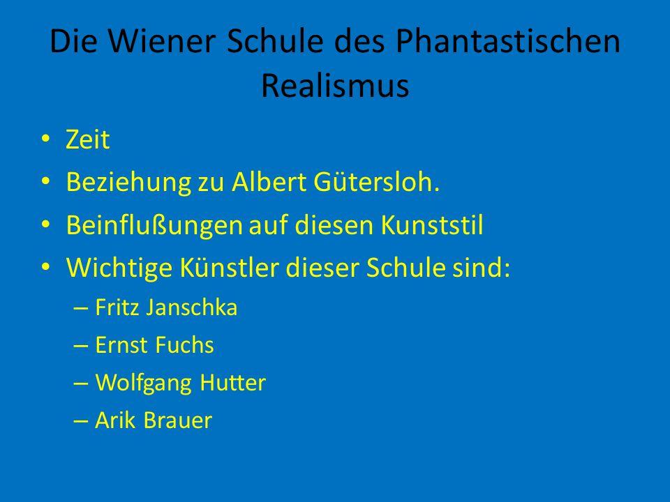 Die Wiener Schule des Phantastischen Realismus Zeit Beziehung zu Albert Gütersloh. Beinflußungen auf diesen Kunststil Wichtige Künstler dieser Schule
