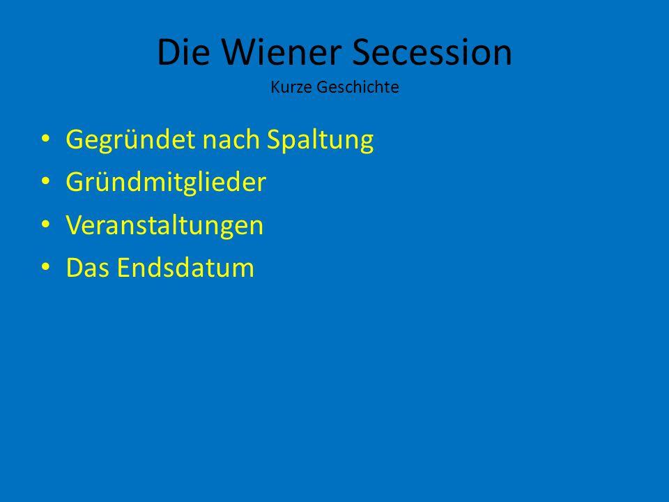 Die Wiener Secession Kurze Geschichte Gegründet nach Spaltung Gründmitglieder Veranstaltungen Das Endsdatum