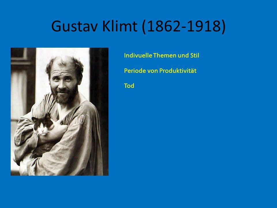 Gustav Klimt (1862-1918) Indivuelle Themen und Stil Periode von Produktivität Tod