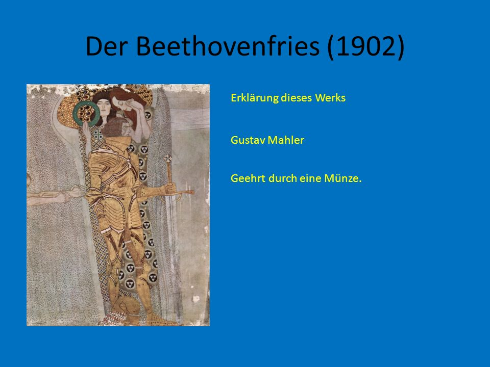 Der Beethovenfries (1902) Erklärung dieses Werks Gustav Mahler Geehrt durch eine Münze.