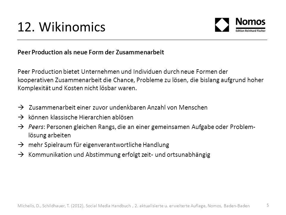 12. Wikinomics Michelis, D., Schildhauer, T. (2012), Social Media Handbuch, 2. aktualisierte u. erweiterte Auflage, Nomos, Baden-Baden Peer Production