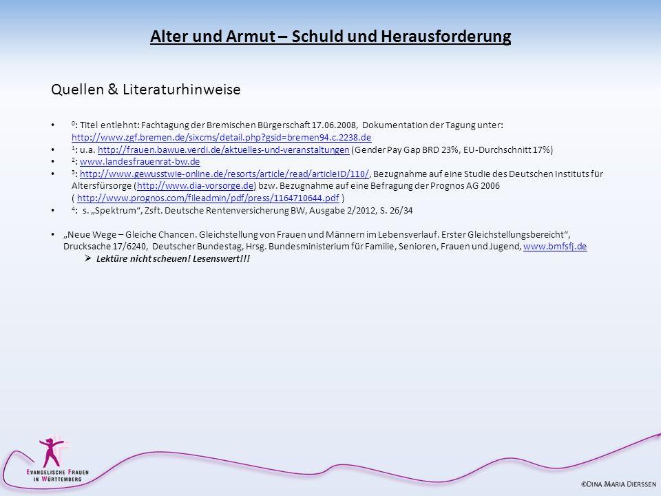 Alter und Armut – Schuld und Herausforderung Quellen & Literaturhinweise 0 : Titel entlehnt: Fachtagung der Bremischen Bürgerschaft 17.06.2008, Dokume