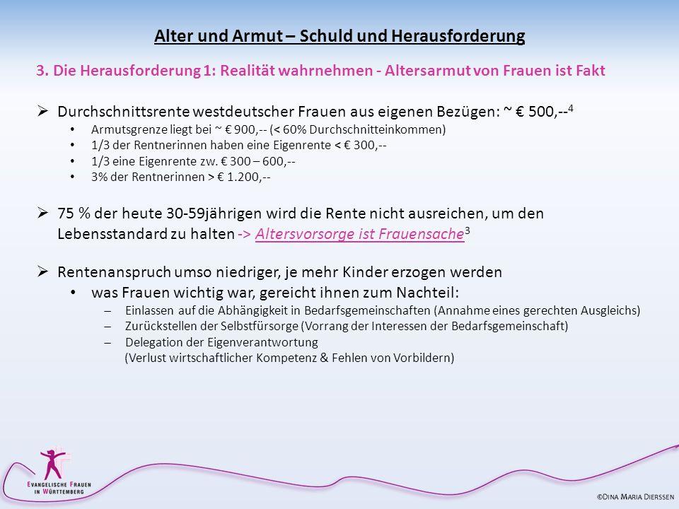 3. Die Herausforderung 1: Realität wahrnehmen - Altersarmut von Frauen ist Fakt Durchschnittsrente westdeutscher Frauen aus eigenen Bezügen: ~ 500,--