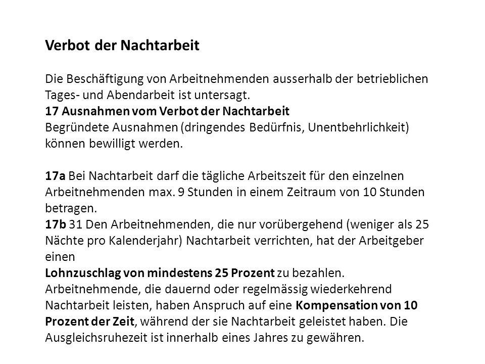 Verbot der Nachtarbeit Die Beschäftigung von Arbeitnehmenden ausserhalb der betrieblichen Tages- und Abendarbeit ist untersagt. 17 Ausnahmen vom Verbo