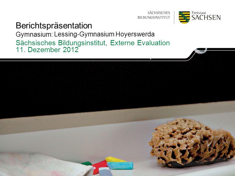 Berichtspräsentation Gymnasium: Sächsisches Bildungsinstitut, Externe Evaluation 11. Dezember 2012 Lessing-Gymnasium Hoyerswerda