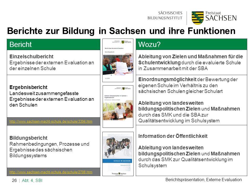 Berichtspräsentation, Externe Evaluation | Abt. 4, SBI26 Berichte zur Bildung in Sachsen und ihre Funktionen Bericht Einzelschulbericht Ergebnisse der