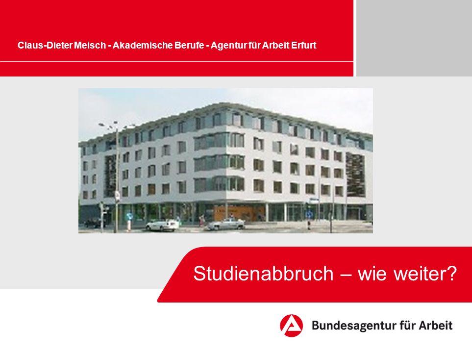 Bildrahmen (Bild in Masterfolie einfügen) Studienabbruch – wie weiter? Claus-Dieter Meisch - Akademische Berufe - Agentur für Arbeit Erfurt