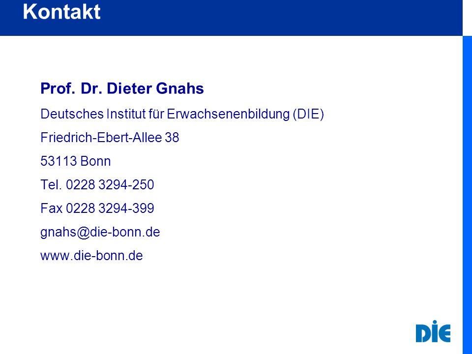 Prof. Dr. Dieter Gnahs Deutsches Institut für Erwachsenenbildung (DIE) Friedrich-Ebert-Allee 38 53113 Bonn Tel. 0228 3294-250 Fax 0228 3294-399 gnahs@