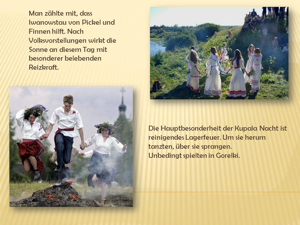 Man zählte mit, dass Iwanowstau von Pickel und Finnen hilft.