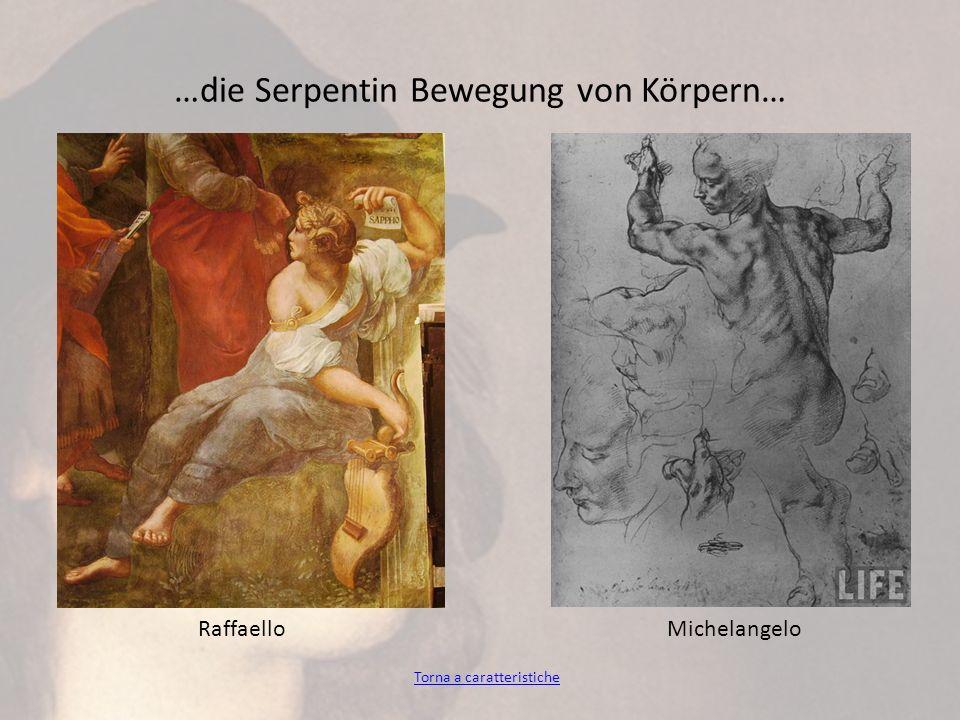 …die Serpentin Bewegung von Körpern… Torna a caratteristiche RaffaelloMichelangelo