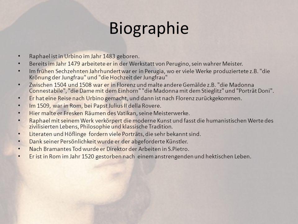 Biographie Raphael ist in Urbino im Jahr 1483 geboren. Bereits im Jahr 1479 arbeitete er in der Werkstatt von Perugino, sein wahrer Meister. Im frühen