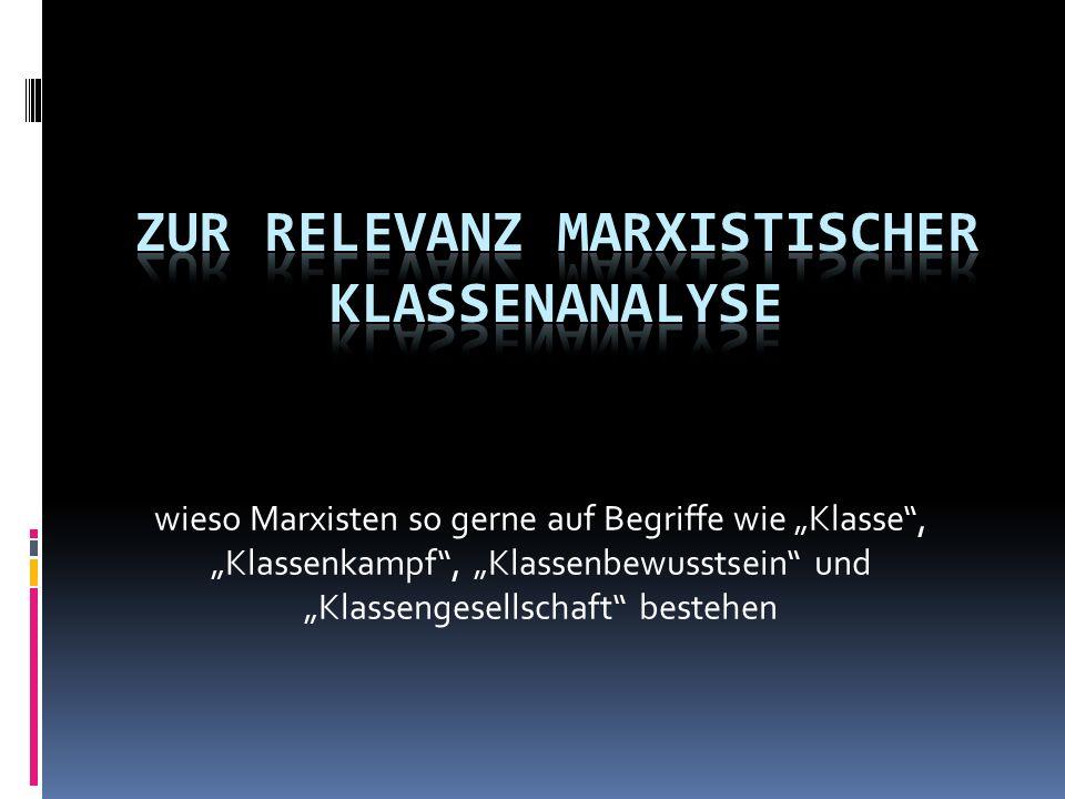 Inhalte 1.Sind Klassenanalyse, Klassenkampf und Klassenherrschaft irrelavente Begriffe.