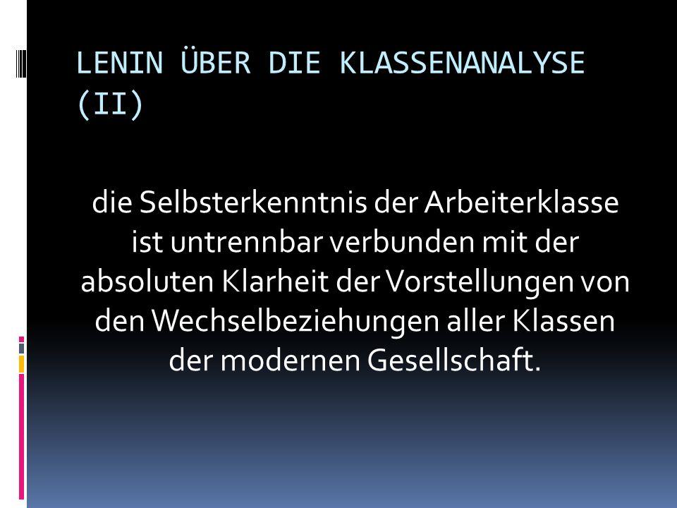 LENIN ÜBER DIE KLASSENANALYSE (II) die Selbsterkenntnis der Arbeiterklasse ist untrennbar verbunden mit der absoluten Klarheit der Vorstellungen von d
