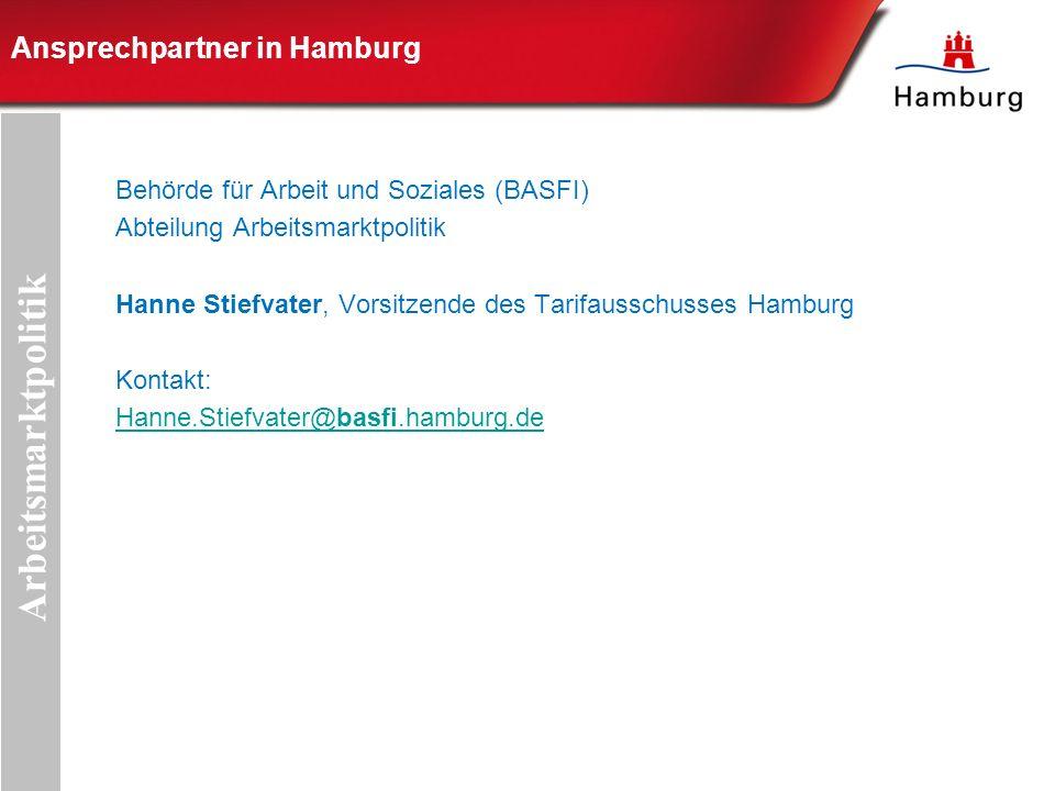 Ansprechpartner in Hamburg Arbeitsmarktpolitik Behörde für Arbeit und Soziales (BASFI) Abteilung Arbeitsmarktpolitik Hanne Stiefvater, Vorsitzende des Tarifausschusses Hamburg Kontakt: Hanne.Stiefvater@basfi.hamburg.de