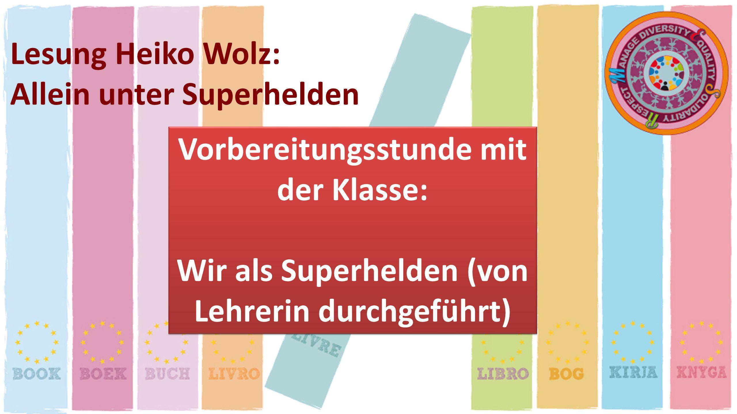 Lesung Heiko Wolz: Allein unter Superhelden Vorbereitungsstunde mit der Klasse: Wir als Superhelden (von Lehrerin durchgeführt) Vorbereitungsstunde mi