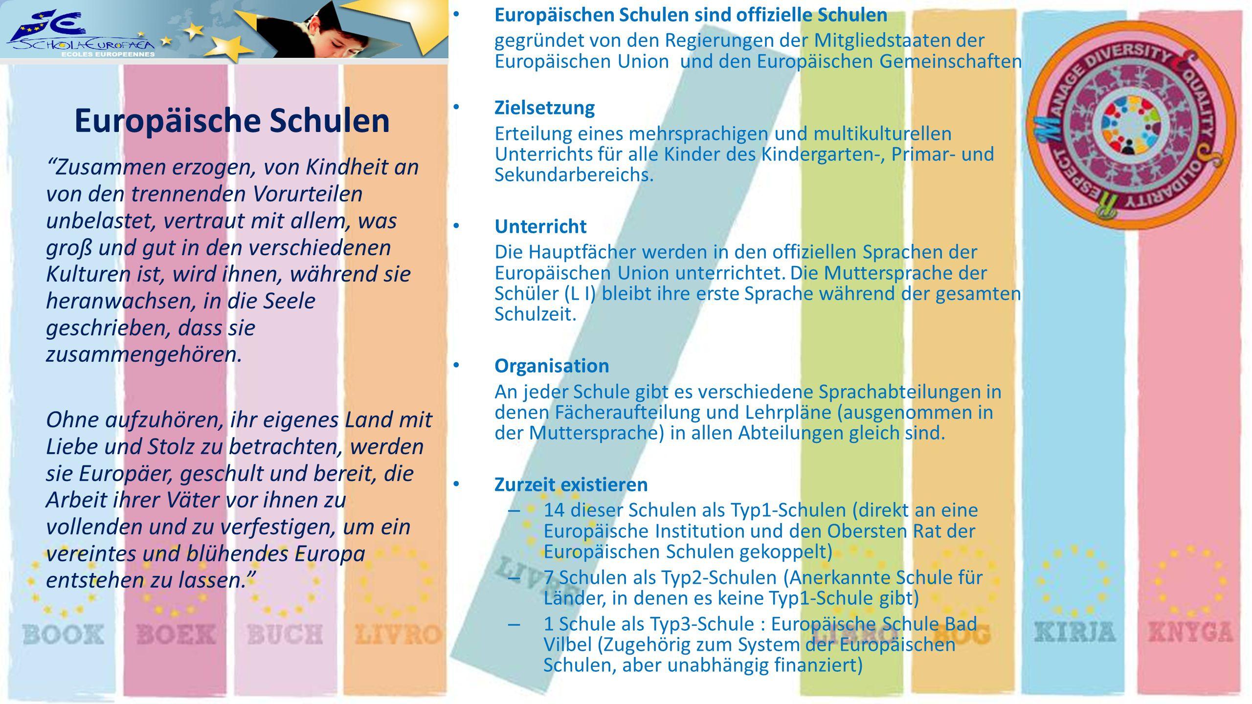 Europäische Schulen Zusammen erzogen, von Kindheit an von den trennenden Vorurteilen unbelastet, vertraut mit allem, was groß und gut in den verschied