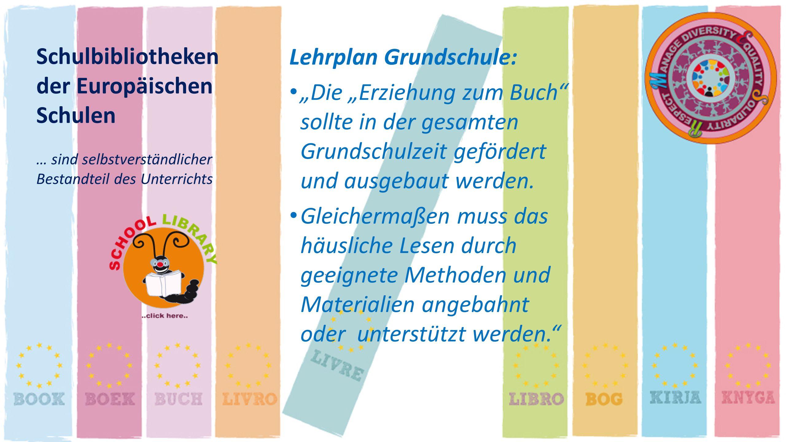 Schulbibliotheken der Europäischen Schulen … sind selbstverständlicher Bestandteil des Unterrichts Lehrplan Grundschule: Die Erziehung zum Buch sollte