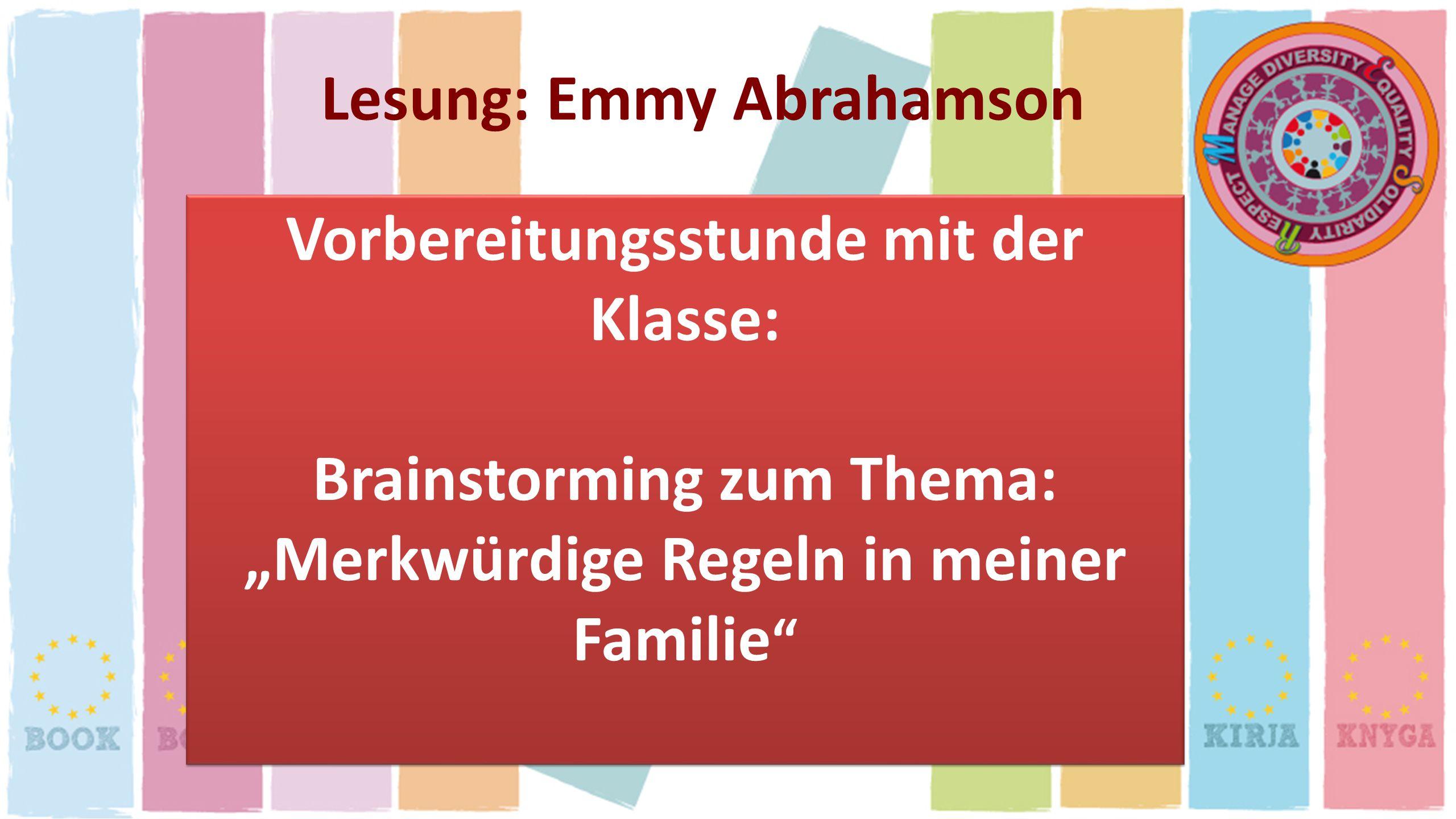 Lesung: Emmy Abrahamson Vorbereitungsstunde mit der Klasse: Brainstorming zum Thema: Merkwürdige Regeln in meiner Familie Vorbereitungsstunde mit der