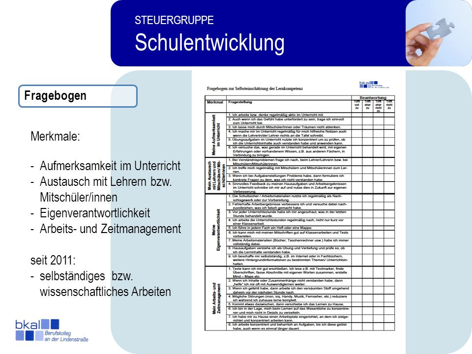 10 STEUERGRUPPE Schulentwicklung Fragebogen -Aufmerksamkeit im Unterricht -Austausch mit Lehrern bzw. Mitschüler/innen -Eigenverantwortlichkeit -Arbei