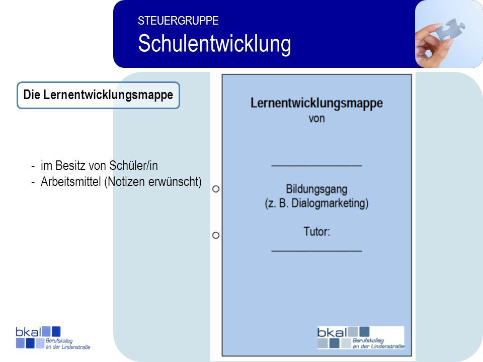 11 STEUERGRUPPE Schulentwicklung -im Besitz von Schüler/in - Arbeitsmittel (Notizen erwünscht) Die Lernentwicklungsmappe