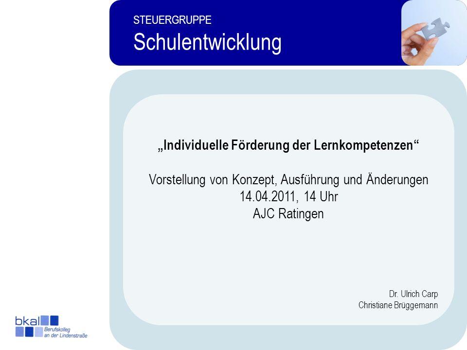 2 STEUERGRUPPE Schulentwicklung Individuelle Förderung der Lernkompetenzen Vorstellung von Konzept, Ausführung und Änderungen 14.04.2011, 14 Uhr AJC R