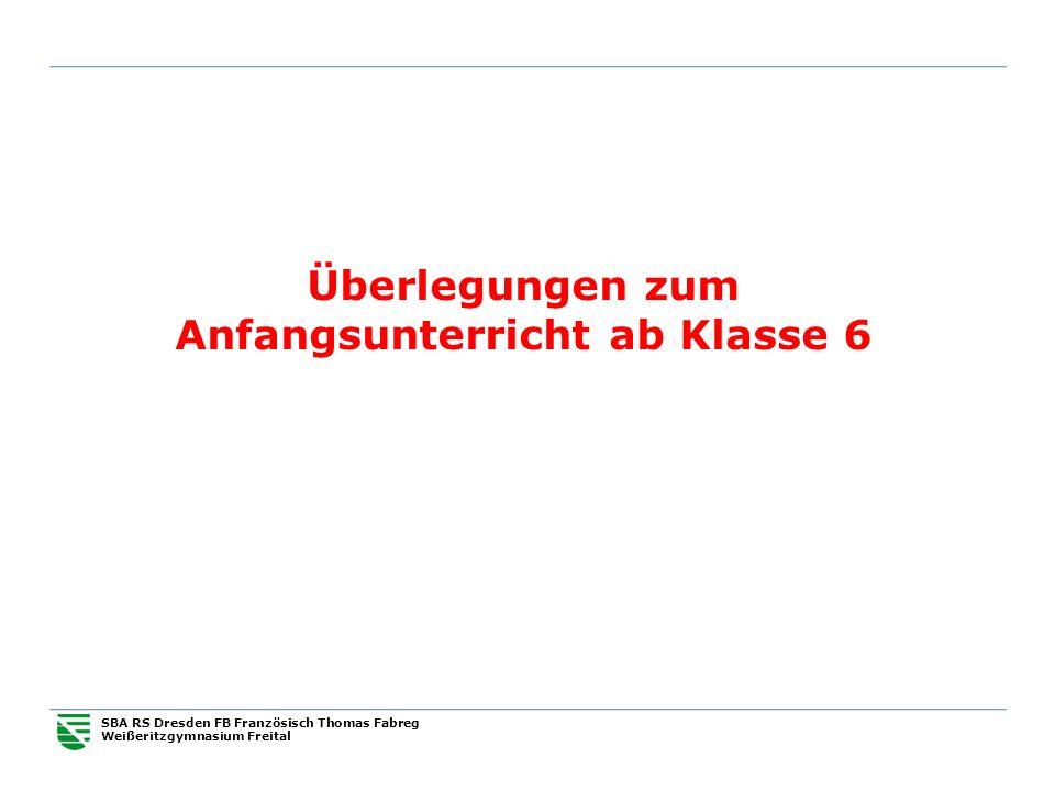 SBA RS Dresden FB Französisch Thomas Fabreg Weißeritzgymnasium Freital Überlegungen zum Anfangsunterricht ab Klasse 6