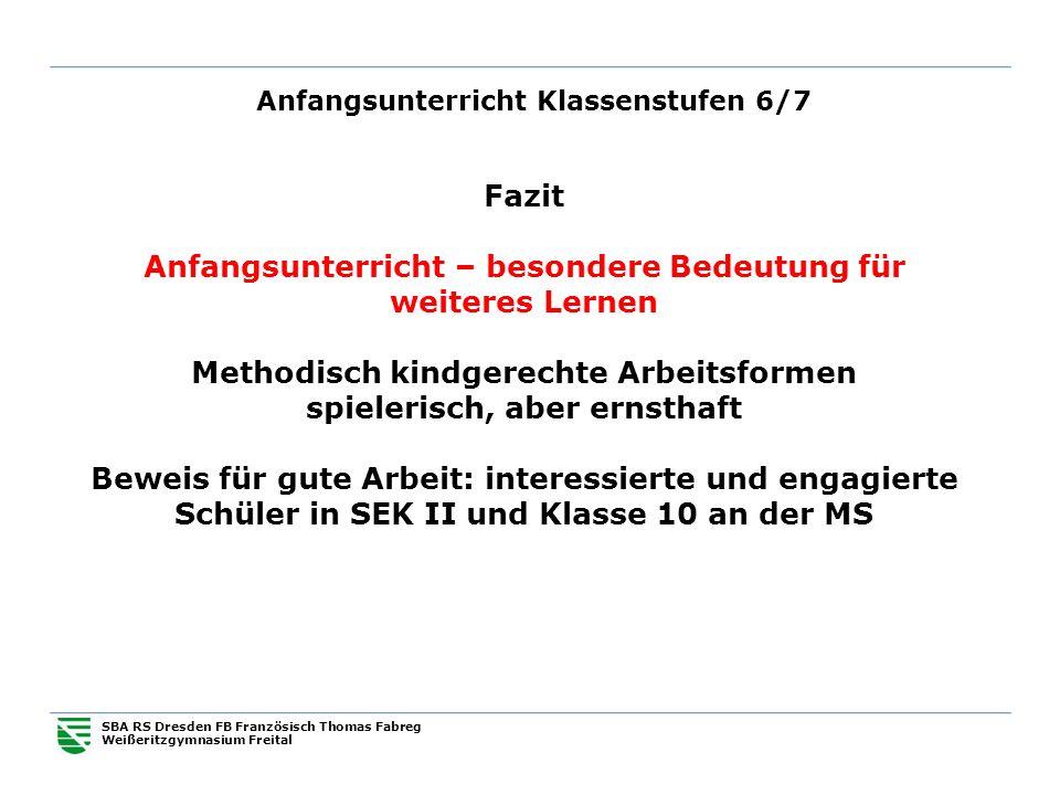 Anfangsunterricht Klassenstufen 6/7 SBA RS Dresden FB Französisch Thomas Fabreg Weißeritzgymnasium Freital Fazit Anfangsunterricht – besondere Bedeutu