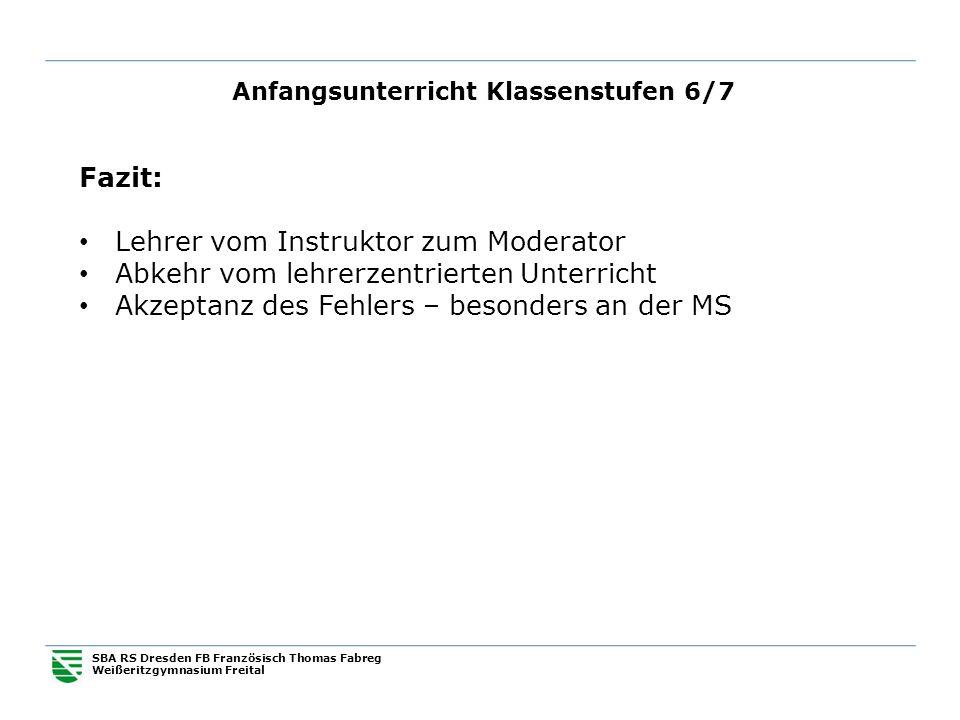 Anfangsunterricht Klassenstufen 6/7 SBA RS Dresden FB Französisch Thomas Fabreg Weißeritzgymnasium Freital Fazit: Lehrer vom Instruktor zum Moderator