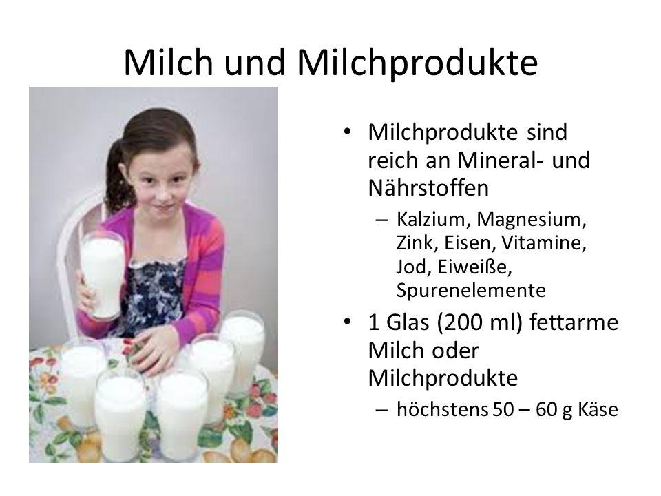 Milch und Milchprodukte Milchprodukte sind reich an Mineral- und Nährstoffen – Kalzium, Magnesium, Zink, Eisen, Vitamine, Jod, Eiweiße, Spurenelemente 1 Glas (200 ml) fettarme Milch oder Milchprodukte – höchstens 50 – 60 g Käse