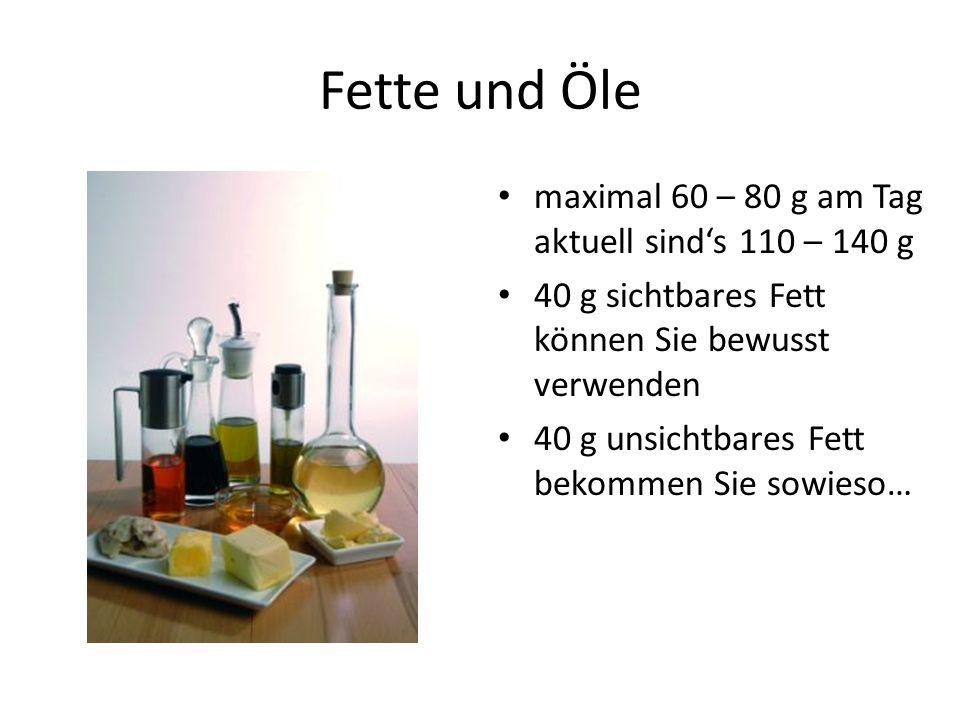 Fette und Öle maximal 60 – 80 g am Tag aktuell sinds 110 – 140 g 40 g sichtbares Fett können Sie bewusst verwenden 40 g unsichtbares Fett bekommen Sie sowieso…