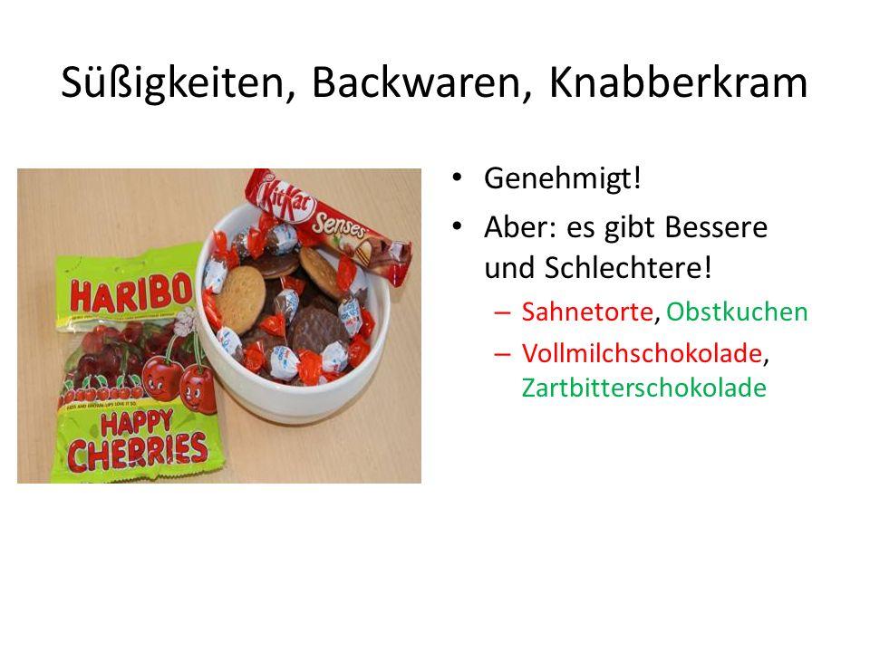Süßigkeiten, Backwaren, Knabberkram Genehmigt.Aber: es gibt Bessere und Schlechtere.
