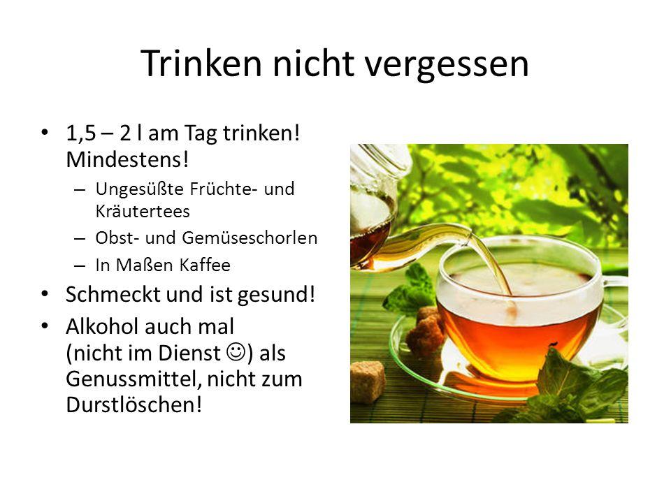 Trinken nicht vergessen 1,5 – 2 l am Tag trinken.Mindestens.