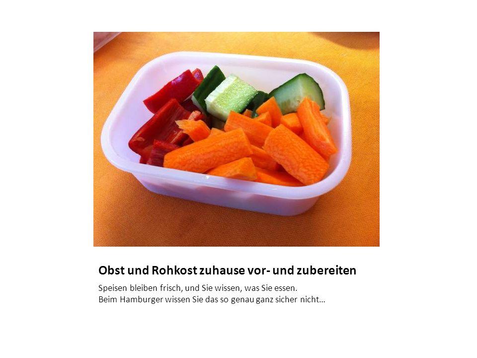 Obst und Rohkost zuhause vor- und zubereiten Speisen bleiben frisch, und Sie wissen, was Sie essen.
