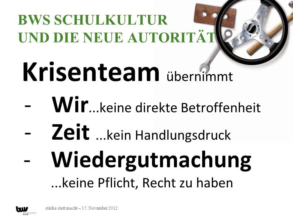 stärke statt macht – 17. November 2012 BWS SCHULKULTUR UND DIE NEUE AUTORITÄT Krisenteam übernimmt -Zeit...kein Handlungsdruck -Wiedergutmachung...kei