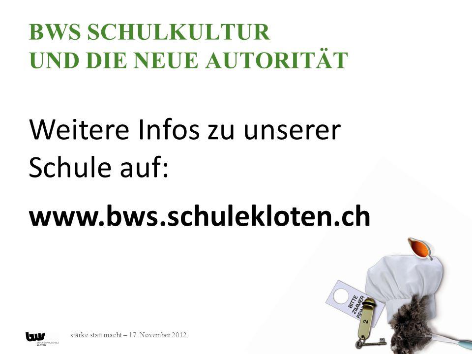 stärke statt macht – 17. November 2012 BWS SCHULKULTUR UND DIE NEUE AUTORITÄT Weitere Infos zu unserer Schule auf: www.bws.schulekloten.ch